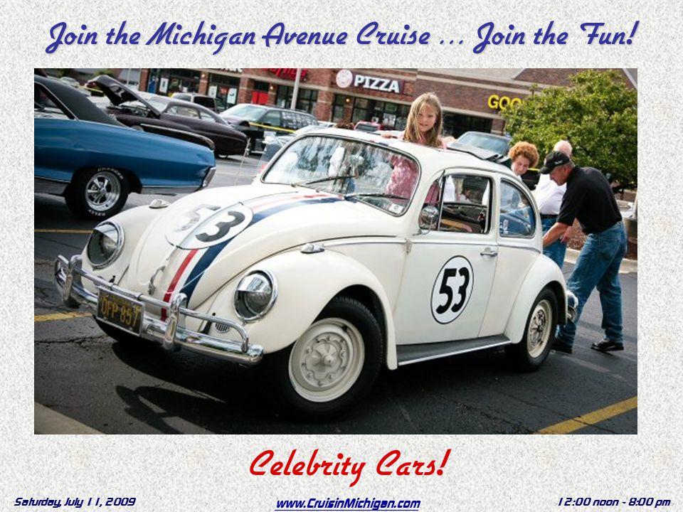 www.CruisinMichigan.com Saturday, July 11, 200912:00 noon - 8:00 pm Celebrity Cars.