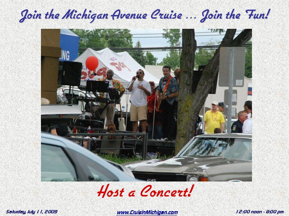 www.CruisinMichigan.com Saturday, July 11, 200912:00 noon - 8:00 pm Host a Concert.