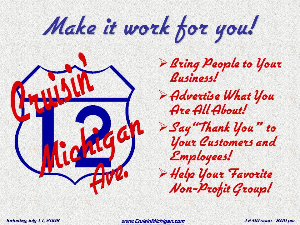 www.CruisinMichigan.com Saturday, July 11, 200912:00 noon - 8:00 pm Make it work for you.
