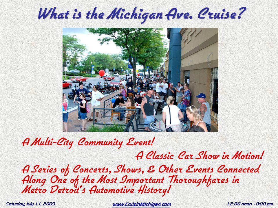 www.CruisinMichigan.com Saturday, July 11, 200912:00 noon - 8:00 pm A Multi-City Community Event.