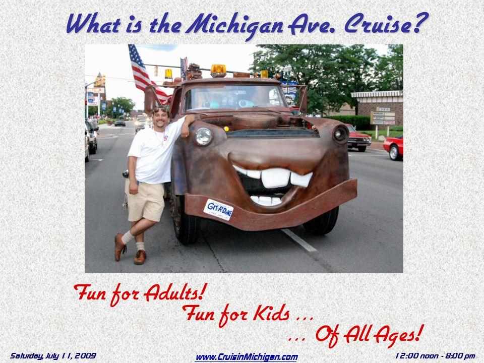 www.CruisinMichigan.com Saturday, July 11, 200912:00 noon - 8:00 pm Fun for Adults.