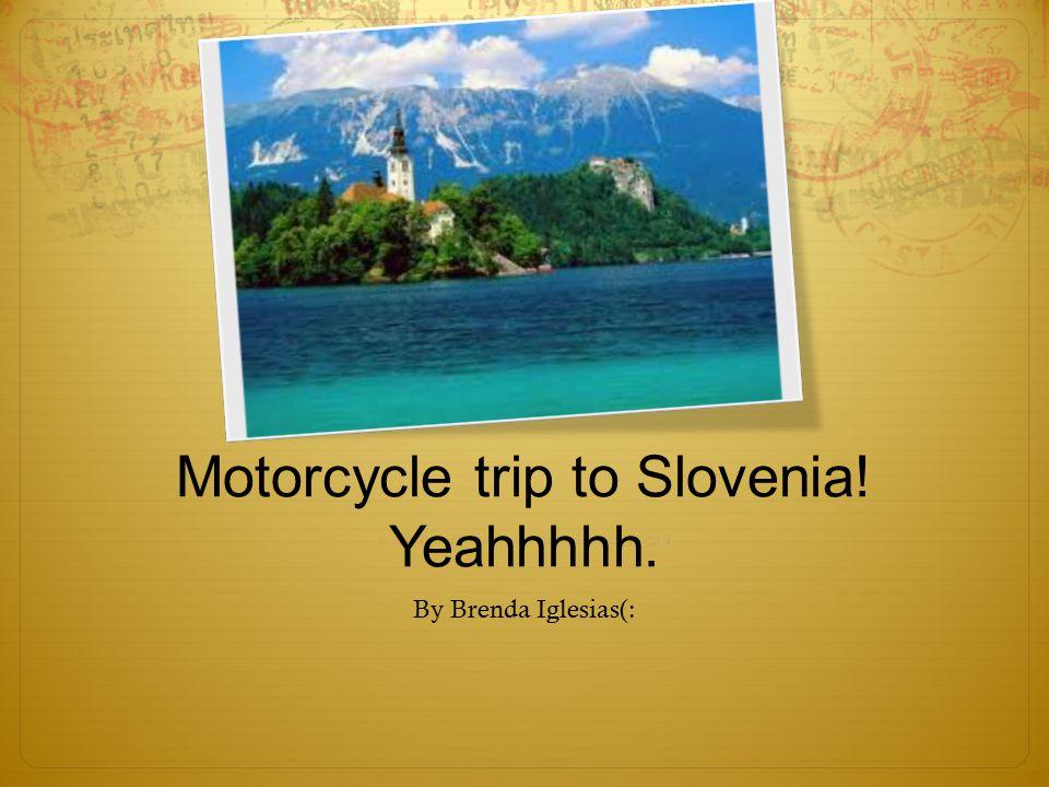 Motorcycle trip to Slovenia! Yeahhhhh. By Brenda Iglesias(: