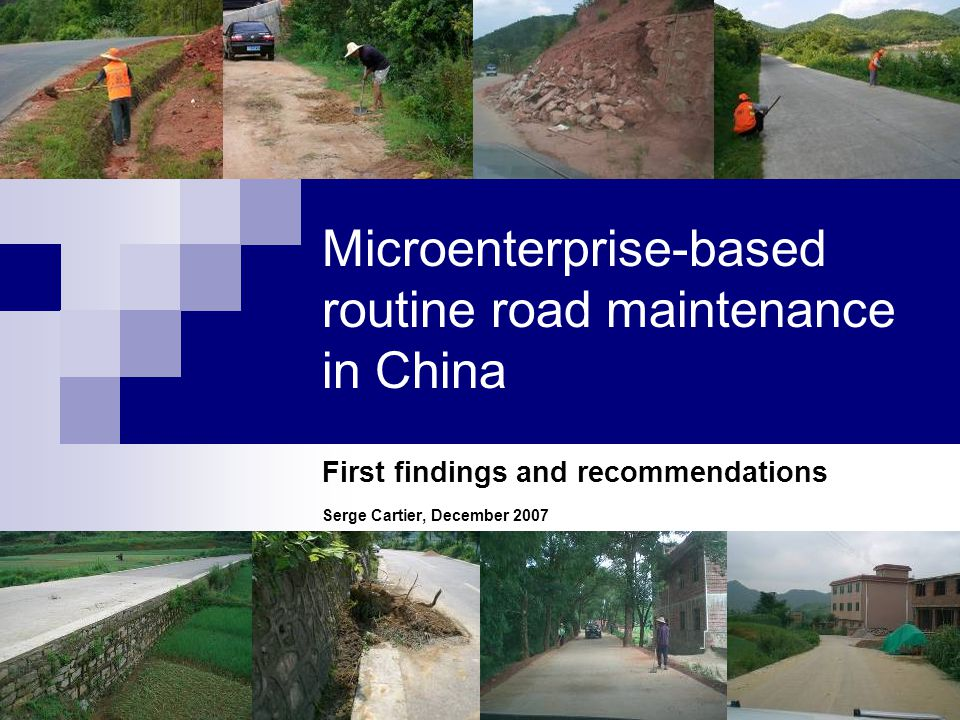 Microenterprise-based routine road maintenance in China First findings and recommendations Serge Cartier, December 2007