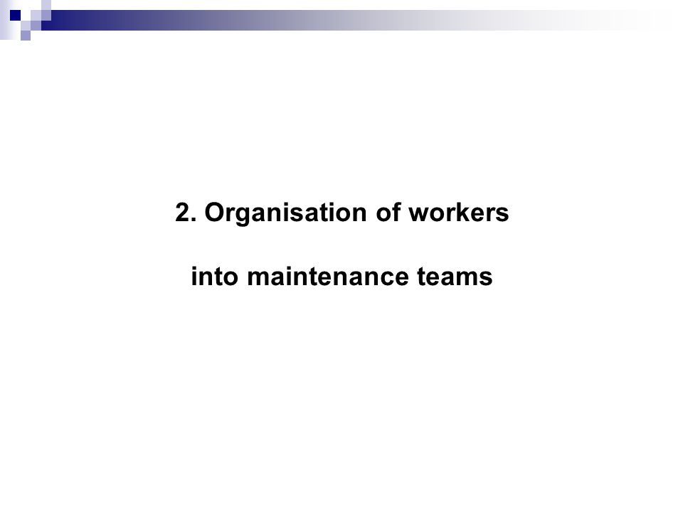 2. Organisation of workers into maintenance teams