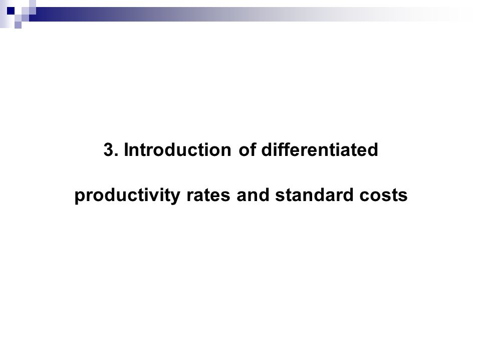 3. Introduction of differentiated productivity rates and standard costs