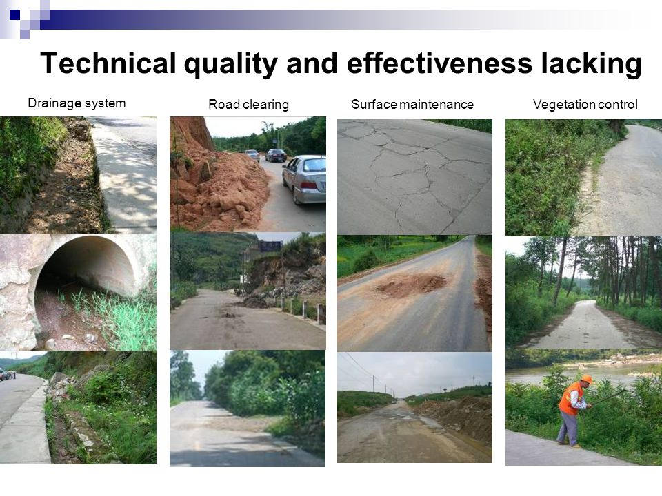 Technical quality and effectiveness lacking Drainage system Vegetation controlSurface maintenanceRoad clearing