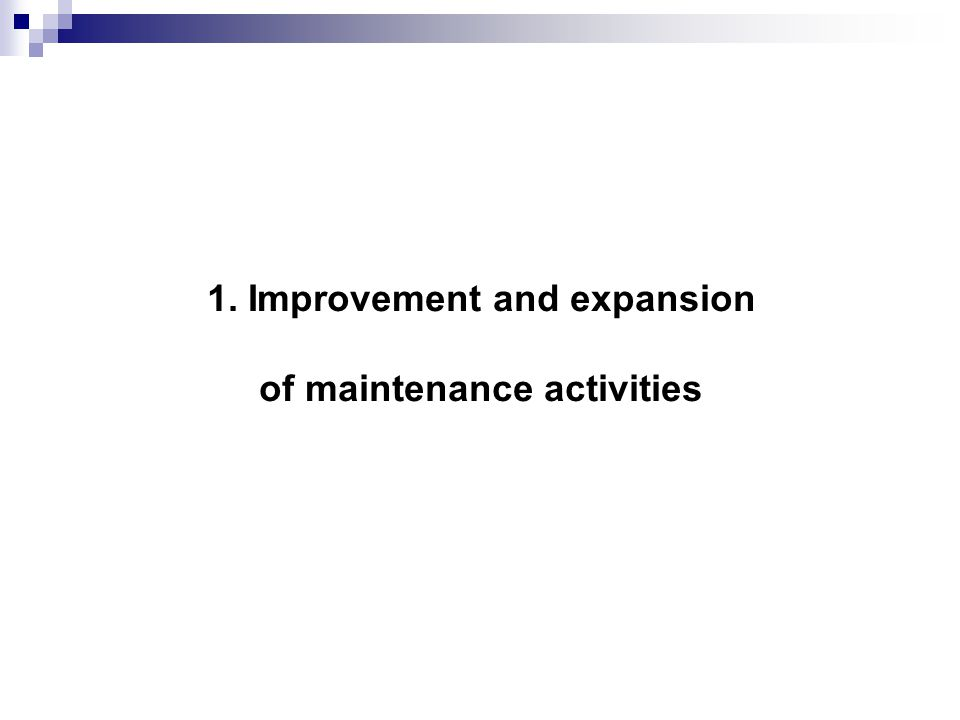 1. Improvement and expansion of maintenance activities