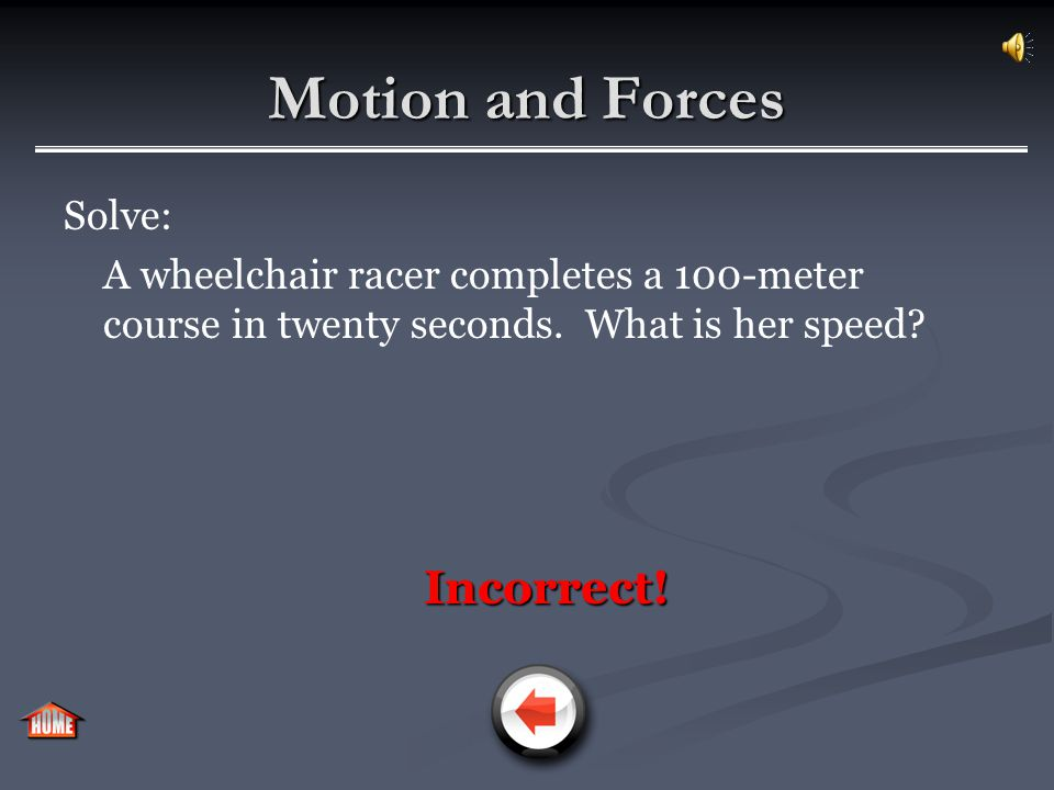 Motion and Forces Solve: A wheelchair racer completes a 100-meter course in twenty seconds.