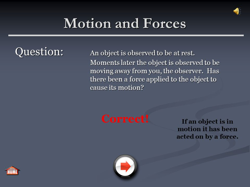 Motion and Forces Question: An object is observed to be at rest. Moments later the object is observed to be moving away from you, the observer. Has th