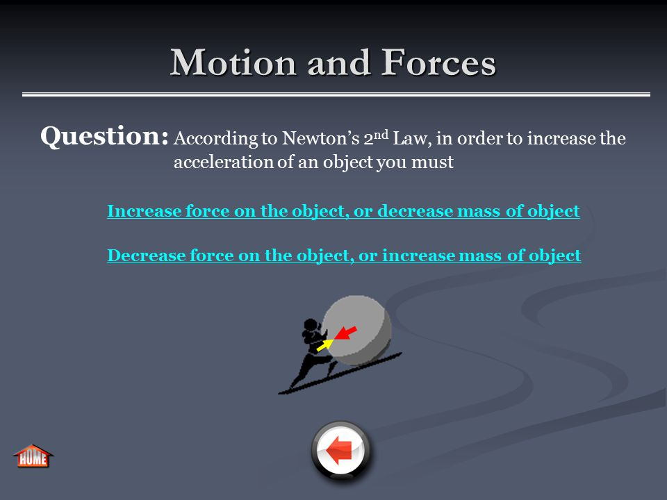 Motion and Forces Force and mass determine acceleration.