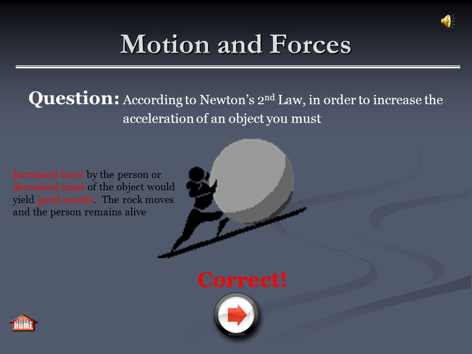 Motion and Forces Question: According to Newton's 2 nd Law, in order to increase the acceleration of an object you must Incorrect.