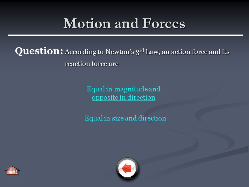 Motion and Forces Forces act in pairs. Newton's 3 rd Law: Newton's 3 rd Law:When one object exerts a force on another object, the second object exerts