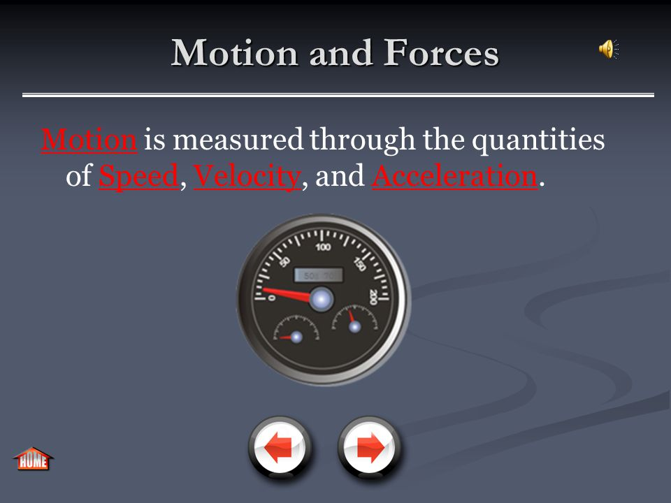 Motion and Forces Motion is defined as the change in position of an object.