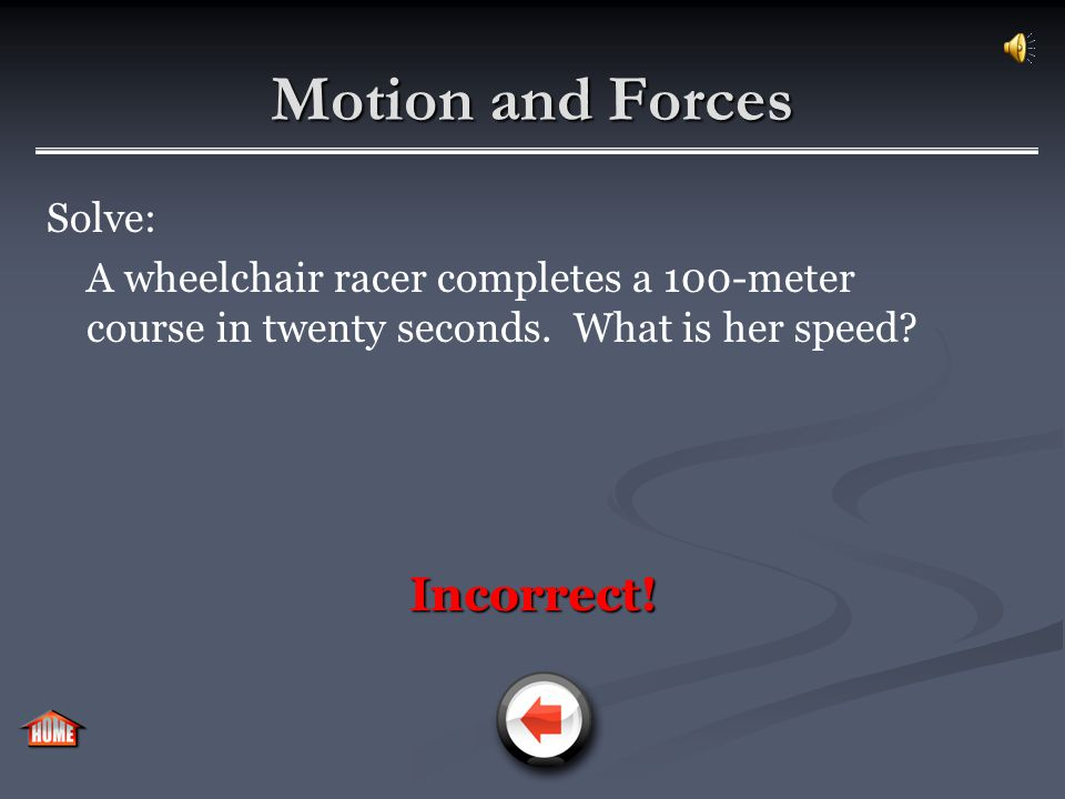 Motion and Forces When a force is applied to a mass, the motion of the mass has changed.