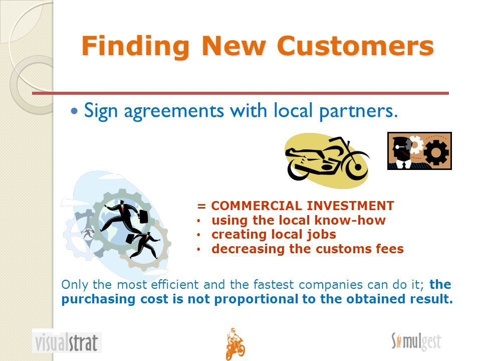 Finding New Customers Sign agreements with local partners.