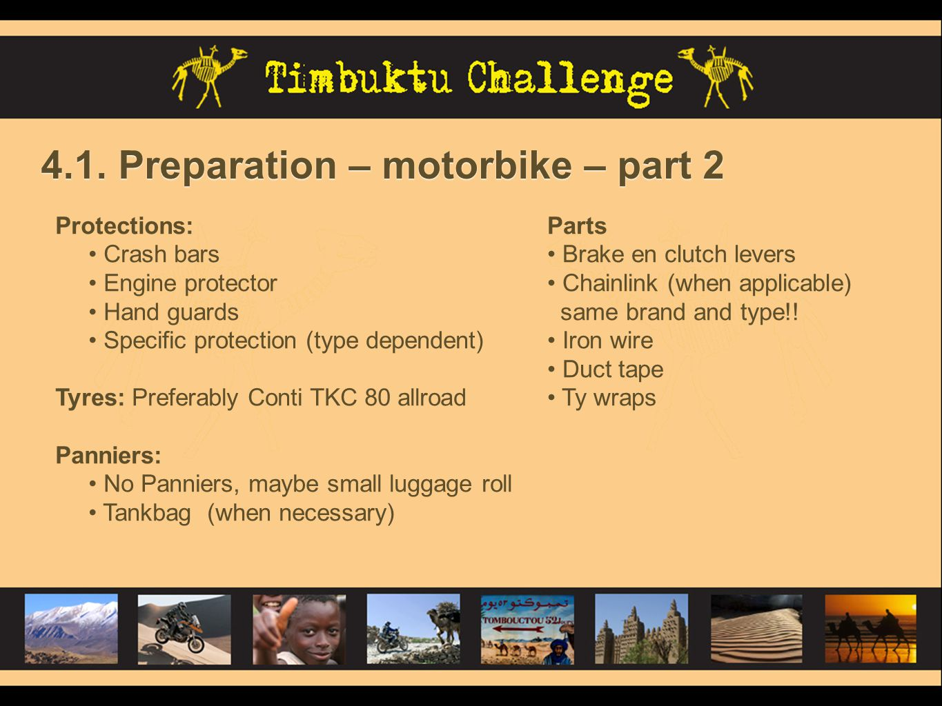 4.1. Preparation – motorbike – part 2 Protections: Crash bars Engine protector Hand guards Specific protection (type dependent) Tyres: Preferably Cont