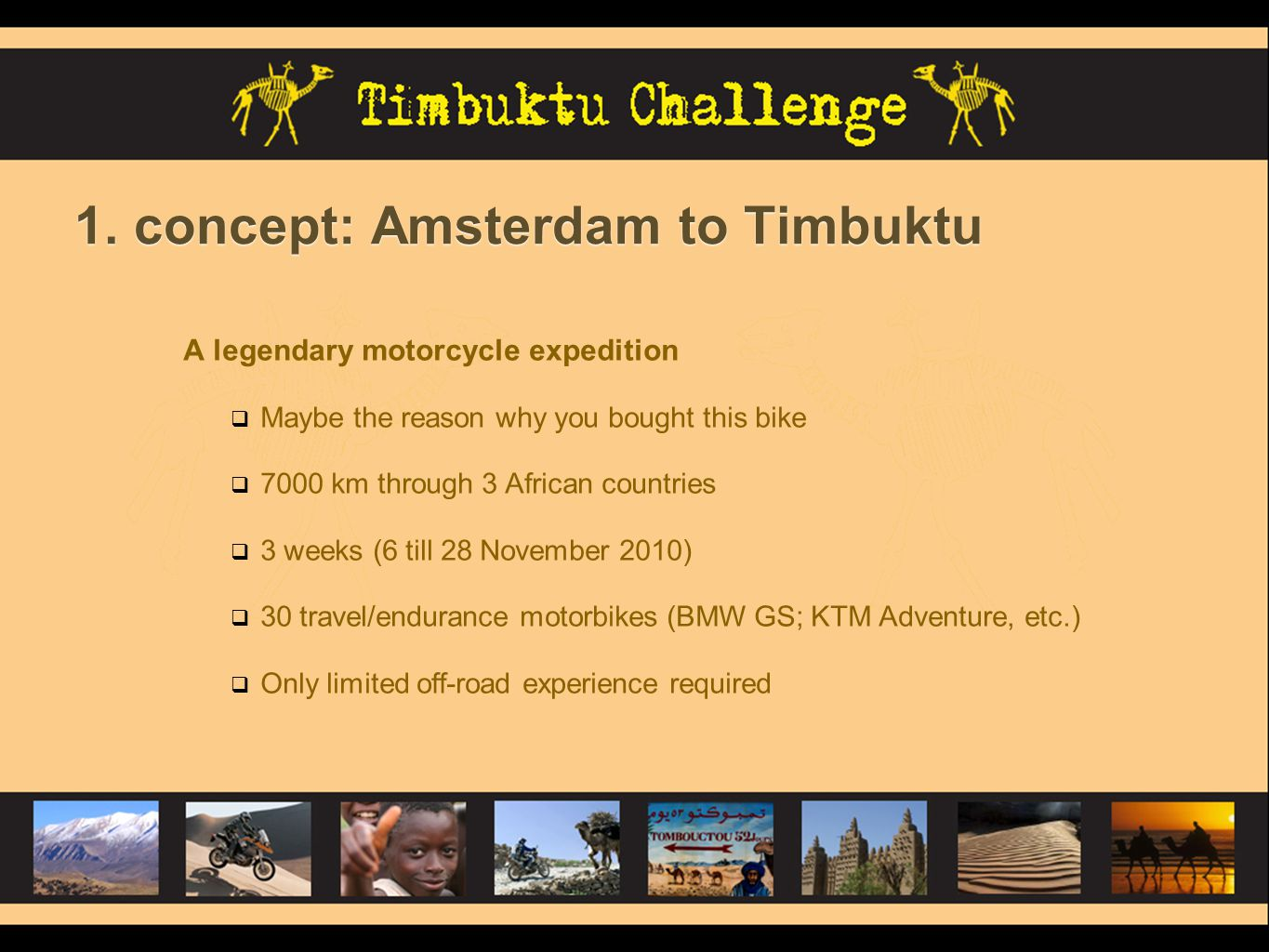 1. concept: Amsterdam to Timbuktu A legendary motorcycle expedition  Maybe the reason why you bought this bike  7000 km through 3 African countries