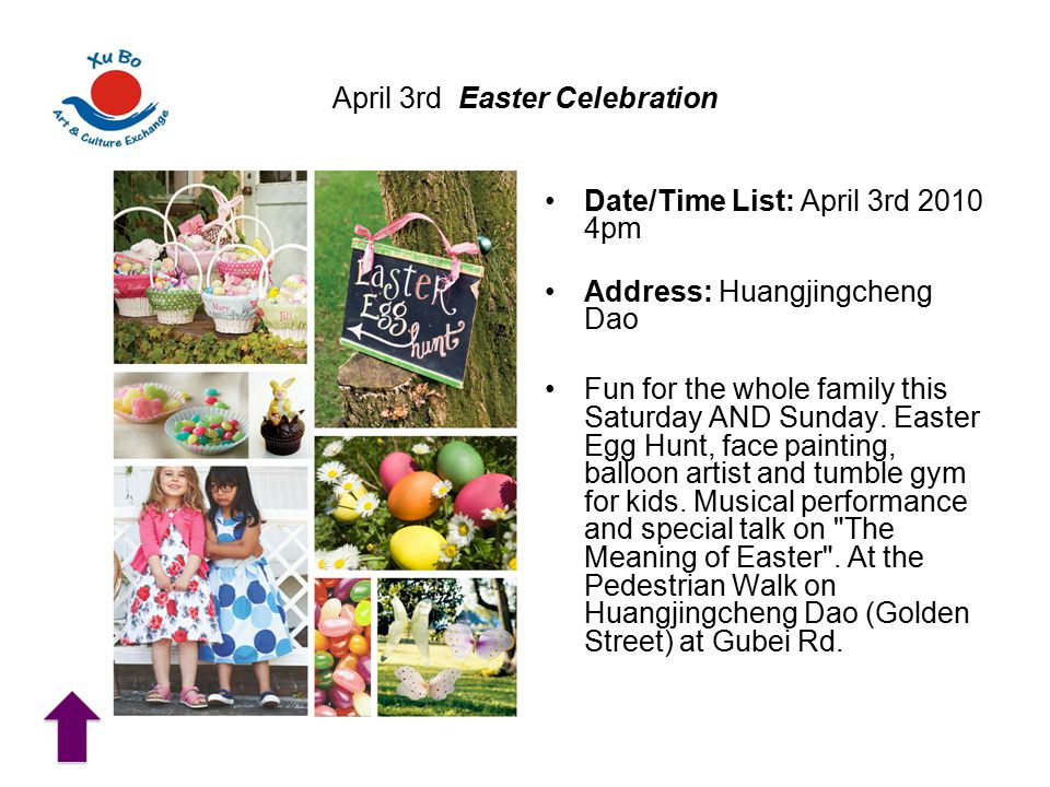 April 3rd Easter Celebration Date/Time List: April 3rd 2010 4pm Address: Huangjingcheng Dao Fun for the whole family this Saturday AND Sunday.