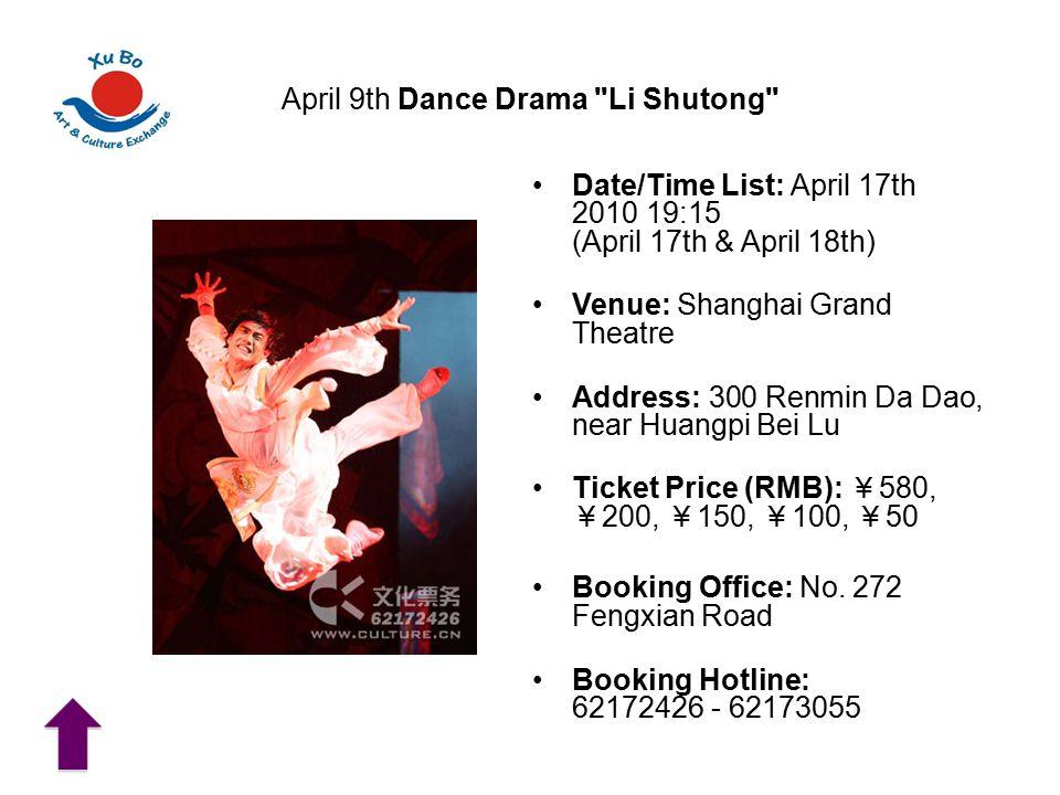 April 9th Dance Drama Li Shutong Date/Time List: April 17th 2010 19:15 (April 17th & April 18th) Venue: Shanghai Grand Theatre Address: 300 Renmin Da Dao, near Huangpi Bei Lu Ticket Price (RMB): ¥ 580, ¥ 200, ¥ 150, ¥ 100, ¥ 50 Booking Office: No.