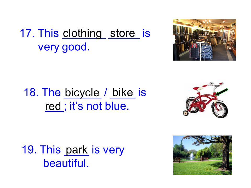 17. This _______ _____ is very good. 18. The ______ / ____ is ___; it's not blue. 19. This ____ is very beautiful. store clothing bicycle bike red par