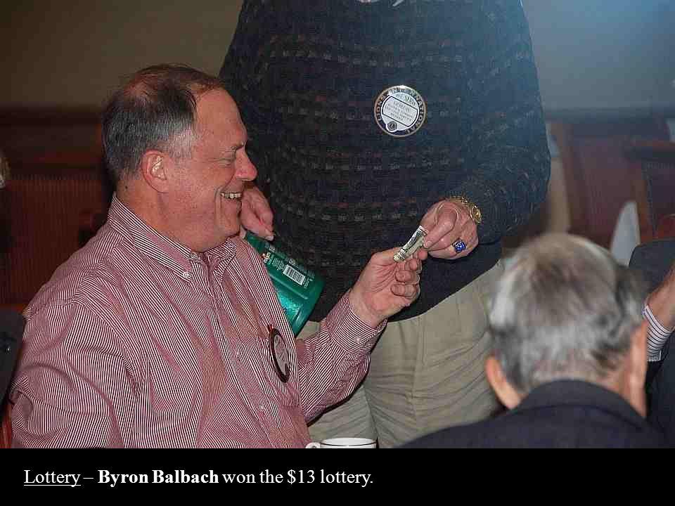 Lottery – Byron Balbach won the $13 lottery.