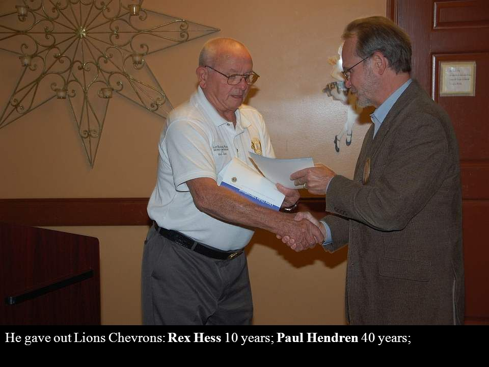 He gave out Lions Chevrons: Rex Hess 10 years; Paul Hendren 40 years;