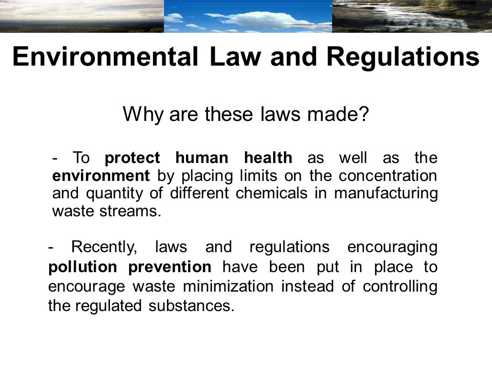 Environmental Law and Regulations Why are these laws made.