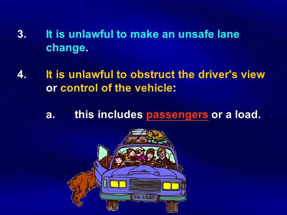 3.It is unlawful to make an unsafe lane change. 4.