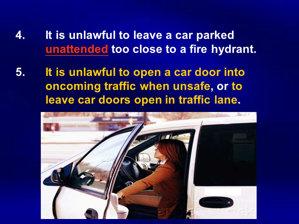 4.It is unlawful to leave a car parked unattended too close to a fire hydrant.