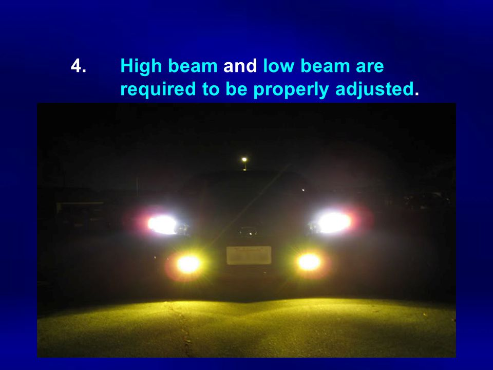 4. High beam and low beam are required to be properly adjusted.
