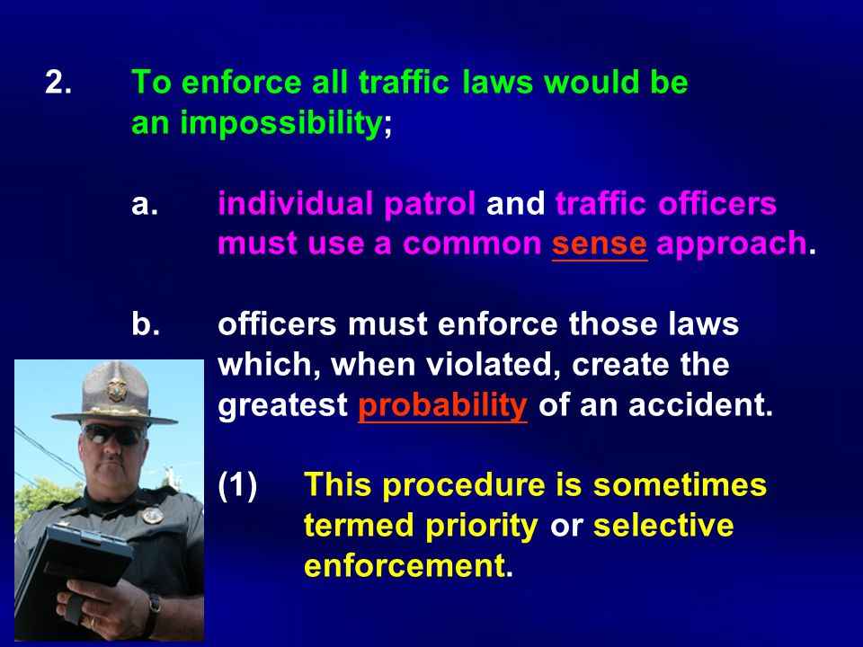 2.To enforce all traffic laws would be an impossibility; a.