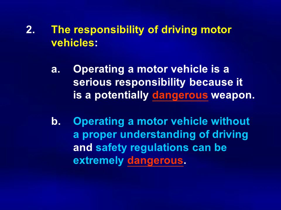2.The responsibility of driving motor vehicles: a.