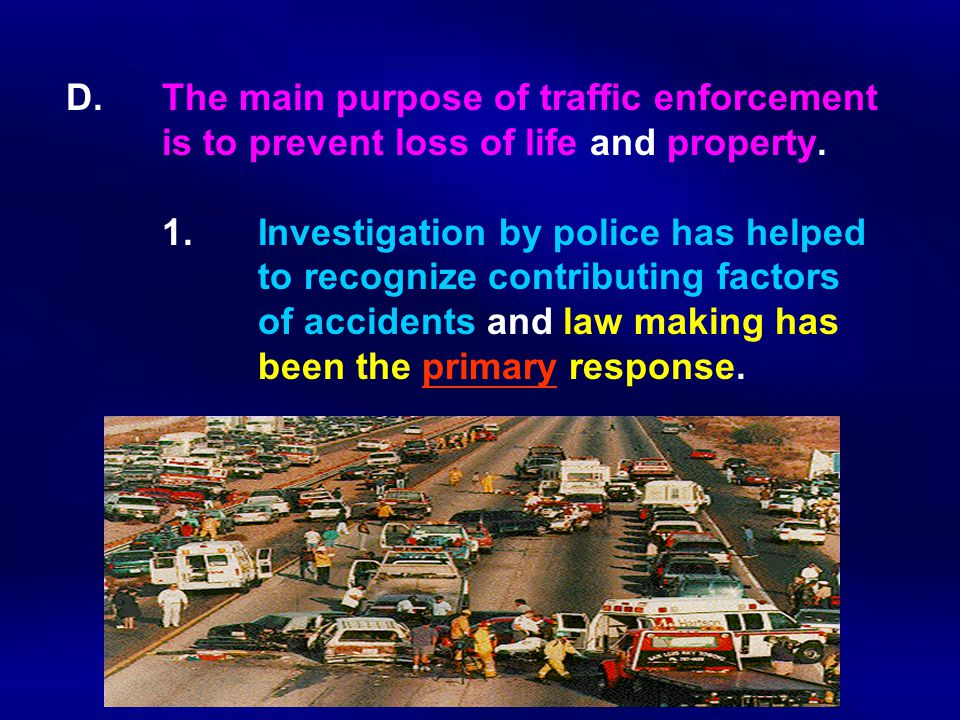 D.The main purpose of traffic enforcement is to prevent loss of life and property.
