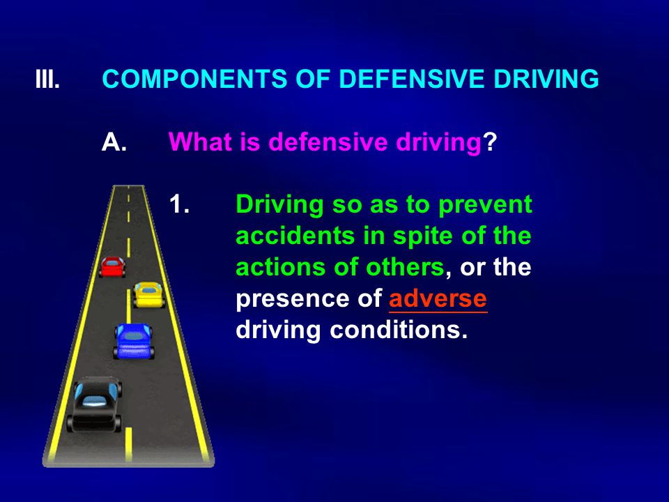 III.COMPONENTS OF DEFENSIVE DRIVING A.What is defensive driving.