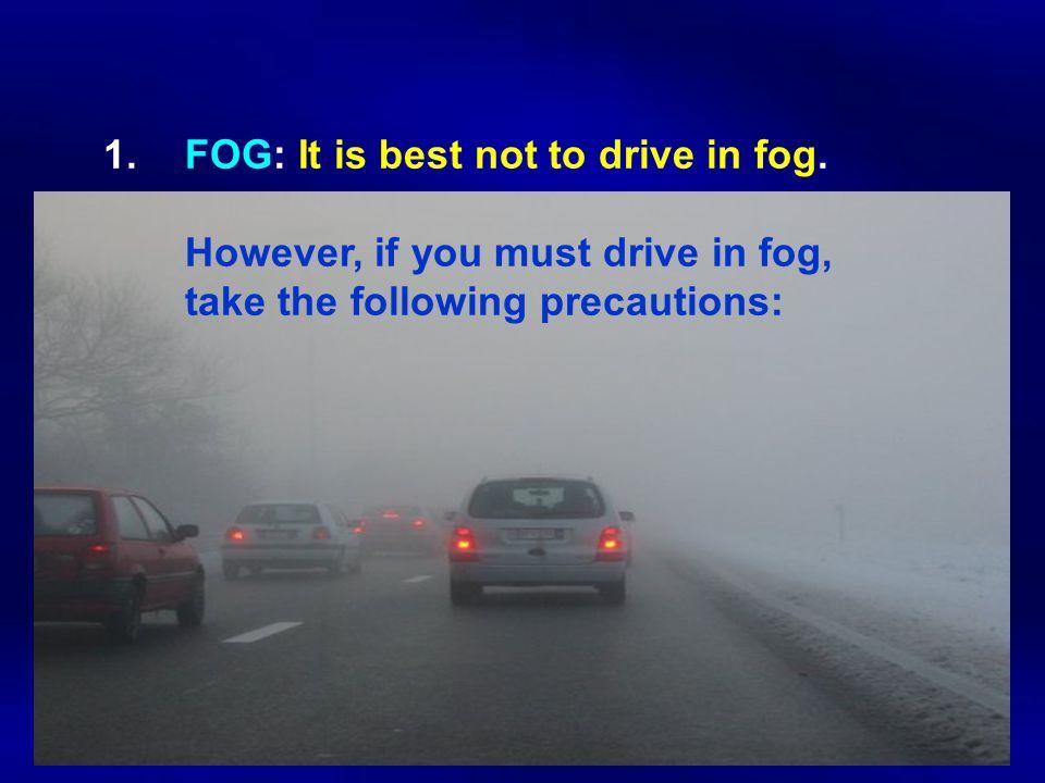 1.FOG: It is best not to drive in fog.
