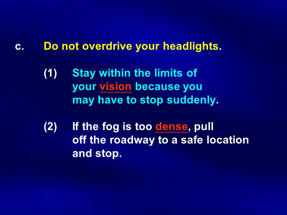 c.Do not overdrive your headlights.