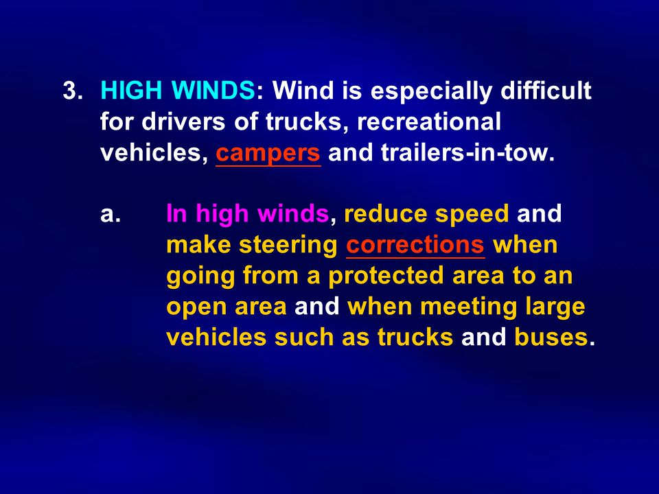 3.HIGH WINDS: Wind is especially difficult for drivers of trucks, recreational vehicles, campers and trailers-in-tow.