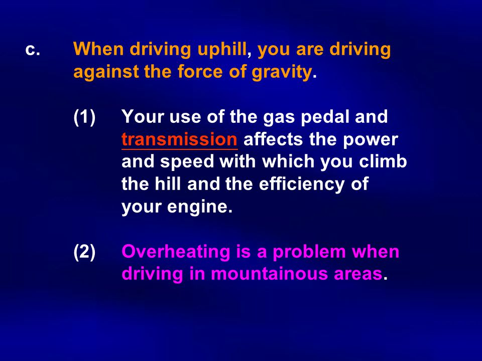 c.When driving uphill, you are driving against the force of gravity.