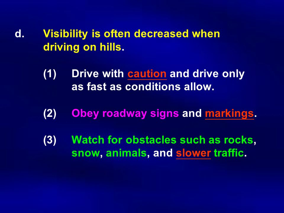 d.Visibility is often decreased when driving on hills.