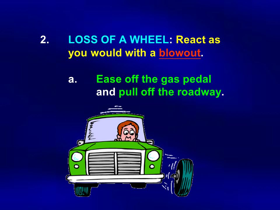 2.LOSS OF A WHEEL: React as you would with a blowout.