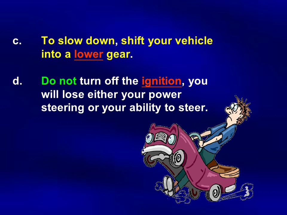 c.To slow down, shift your vehicle into a lower gear.