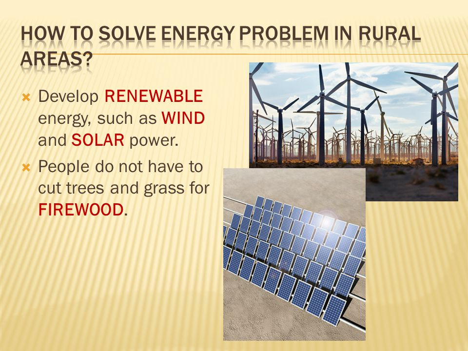  Develop RENEWABLE energy, such as WIND and SOLAR power.