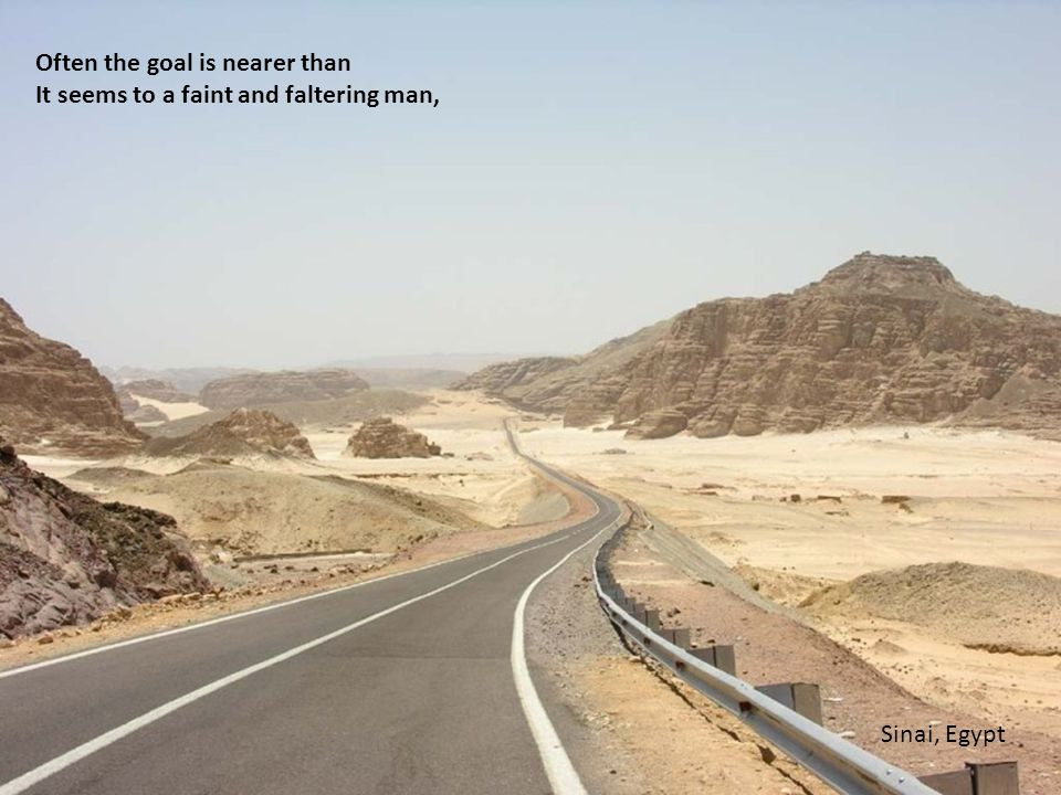 Often the goal is nearer than It seems to a faint and faltering man, Sinai, Egypt