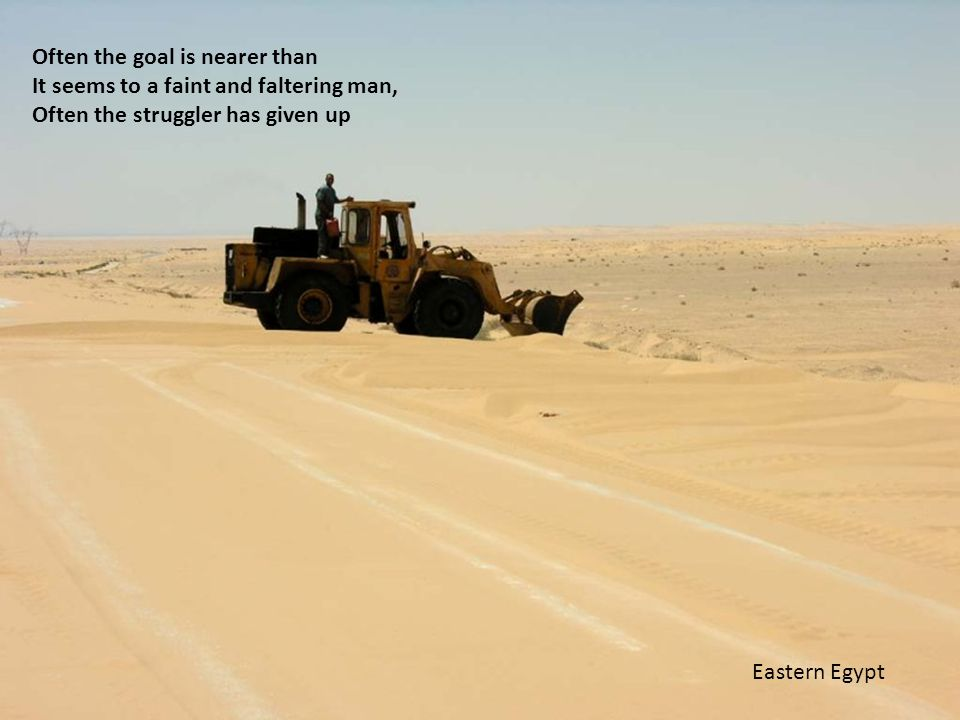 Often the goal is nearer than It seems to a faint and faltering man, Often the struggler has given up Eastern Egypt