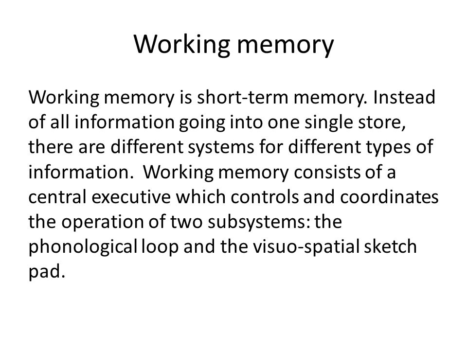 Working memory Working memory is short-term memory.