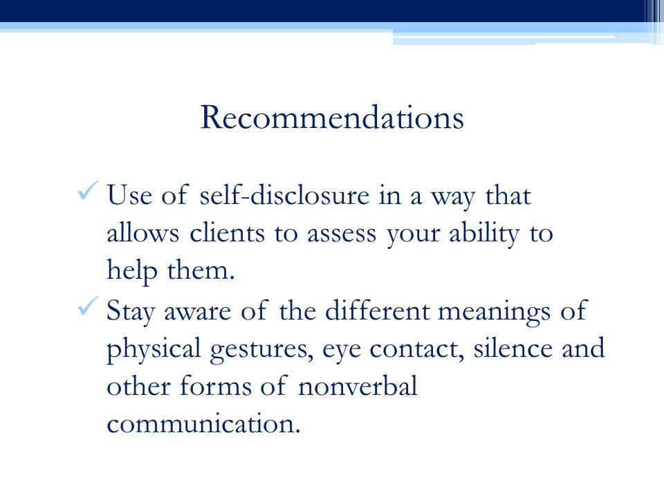 Recommendations Use of self-disclosure in a way that allows clients to assess your ability to help them.
