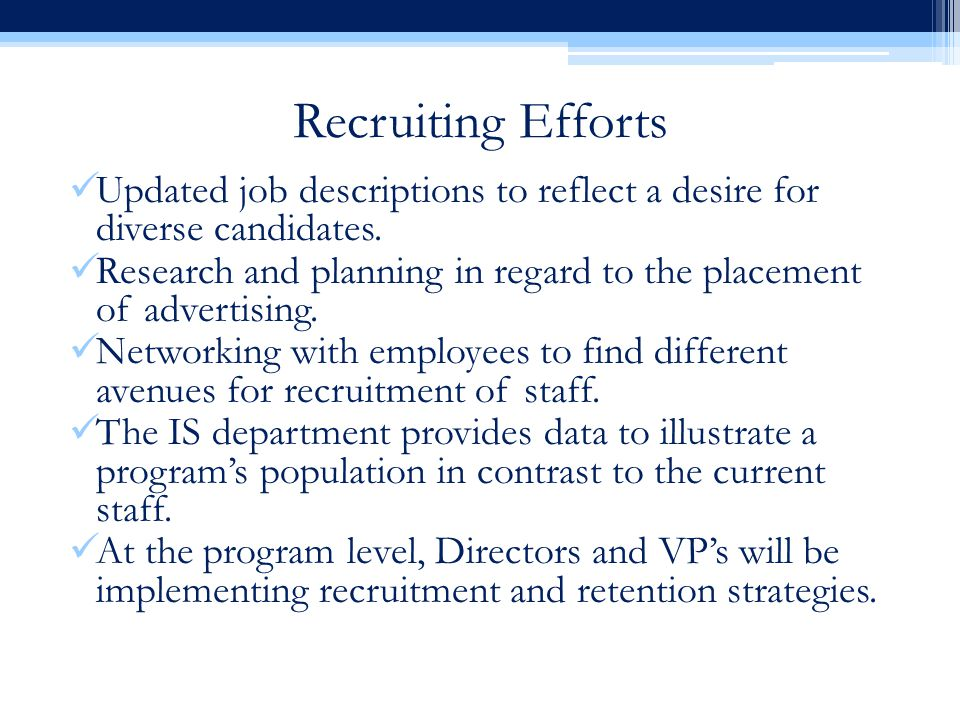 Recruiting Efforts Updated job descriptions to reflect a desire for diverse candidates.