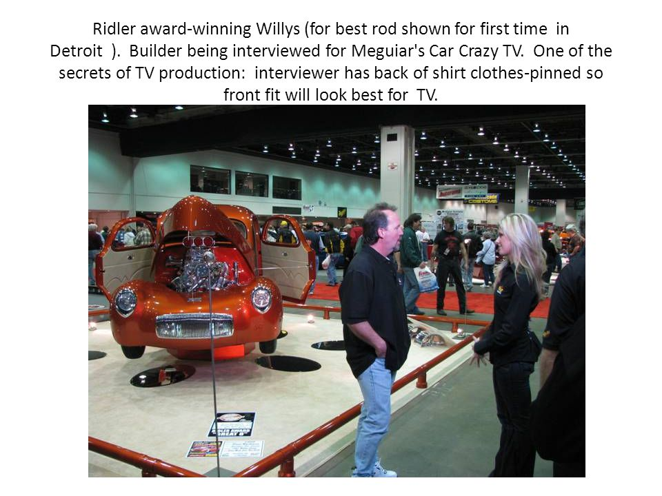 Ridler award-winning Willys (for best rod shown for first time in Detroit ).