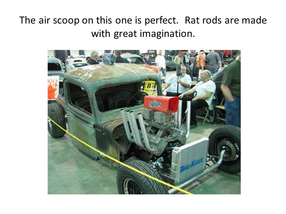 The air scoop on this one is perfect. Rat rods are made with great imagination.