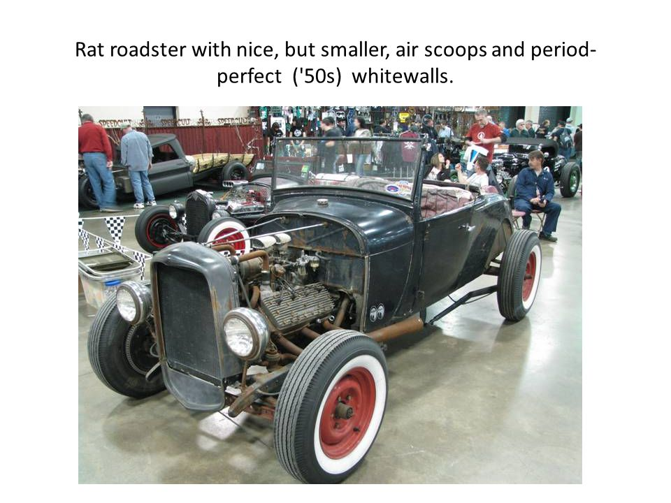 Rat roadster with nice, but smaller, air scoops and period- perfect ( 50s) whitewalls.